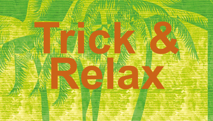 Trick & Relax